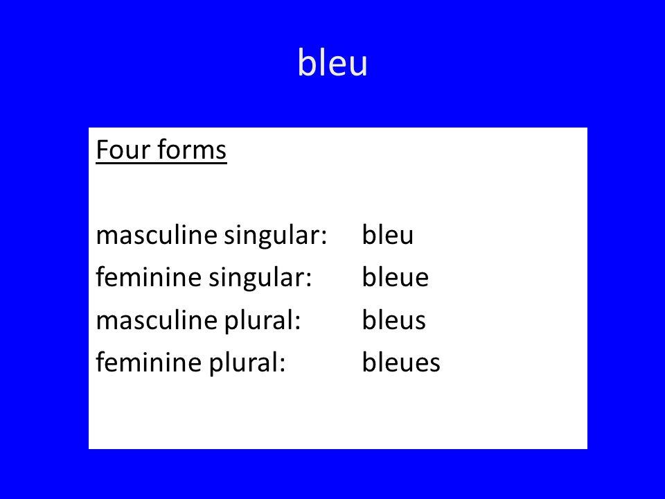 bleu Four forms masculine singular:bleu feminine singular:bleue masculine plural:bleus feminine plural:bleues