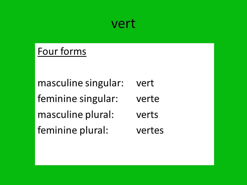 vert Four forms masculine singular:vert feminine singular:verte masculine plural:verts feminine plural:vertes
