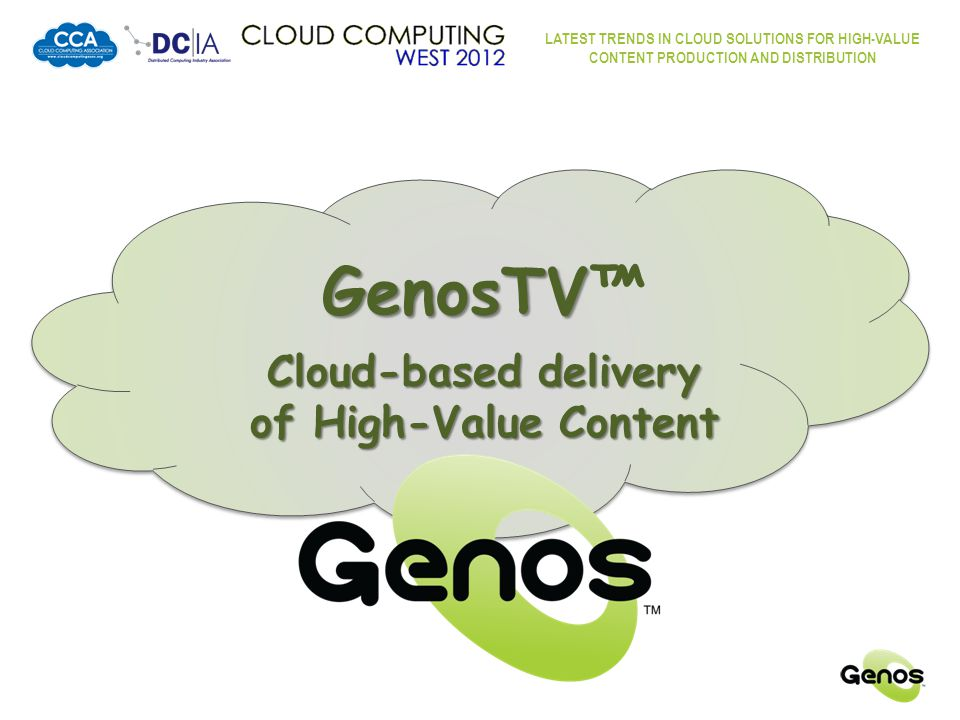LATEST TRENDS IN CLOUD SOLUTIONS FOR HIGH-VALUE CONTENT PRODUCTION AND DISTRIBUTION GenosTV GenosTV™ Cloud-based delivery of High-Value Content