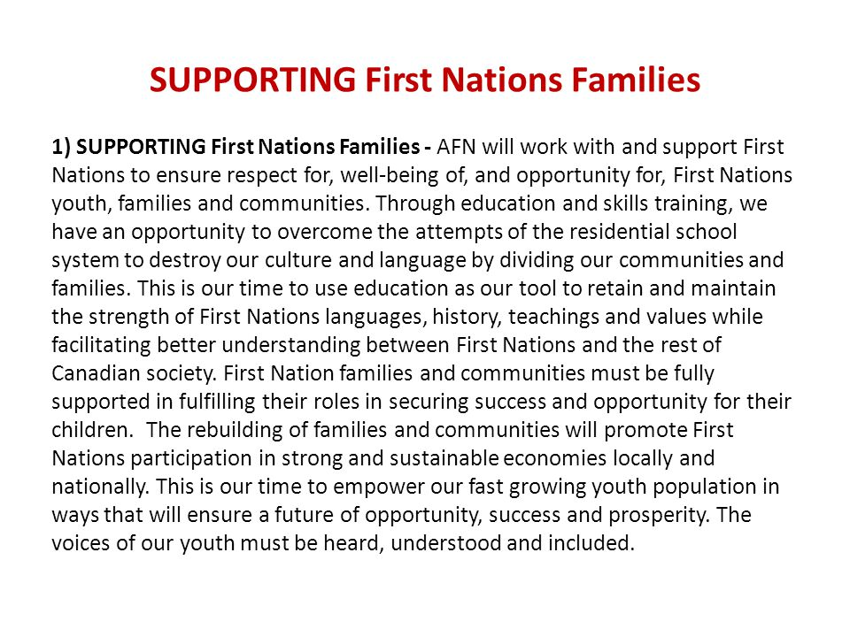 SUPPORTING First Nations Families 1) SUPPORTING First Nations Families - AFN will work with and support First Nations to ensure respect for, well-being of, and opportunity for, First Nations youth, families and communities.