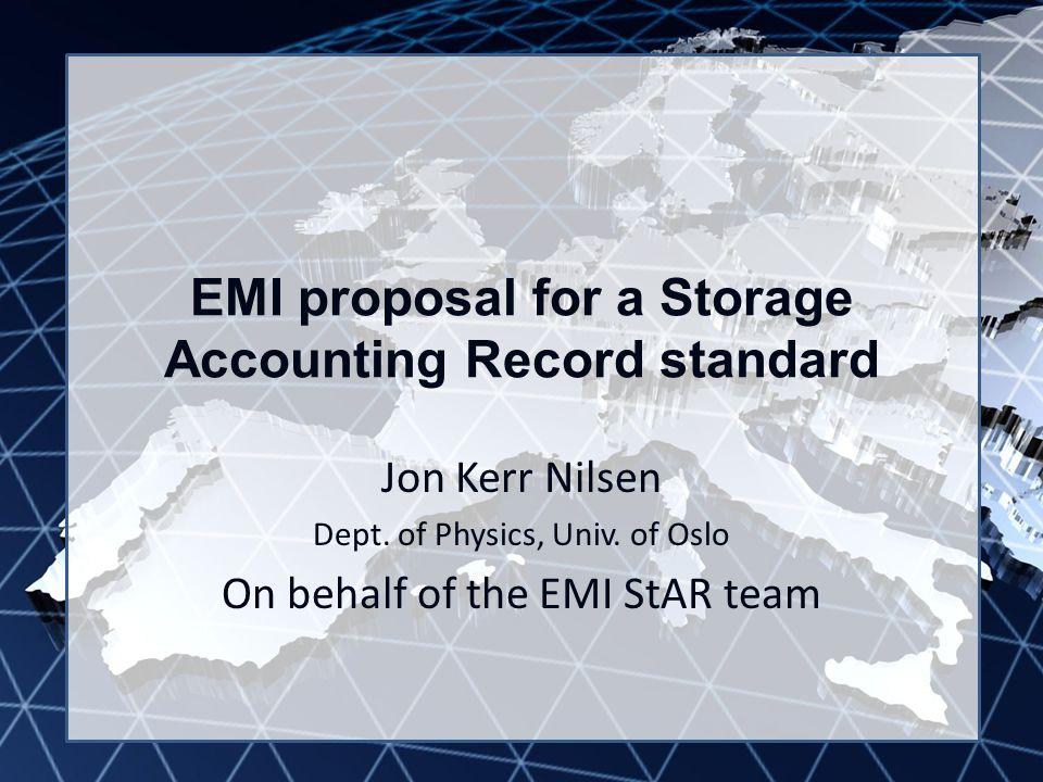 EMI INFSO-RI-261611 EMI proposal for a Storage Accounting Record standard Jon Kerr Nilsen Dept.