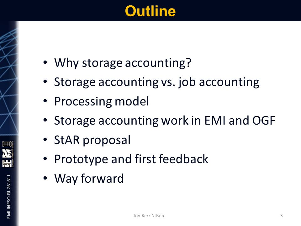 EMI INFSO-RI-261611 Why storage accounting? Storage accounting vs. job accounting Processing model Storage accounting work in EMI and OGF StAR proposa