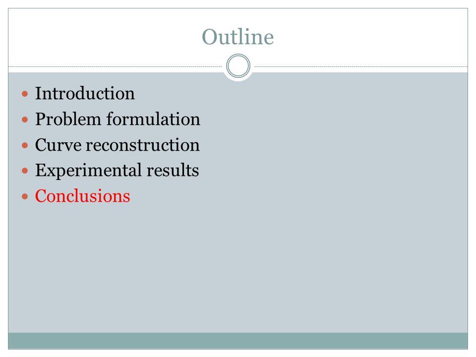 Outline Introduction Problem formulation Curve reconstruction Experimental results Conclusions