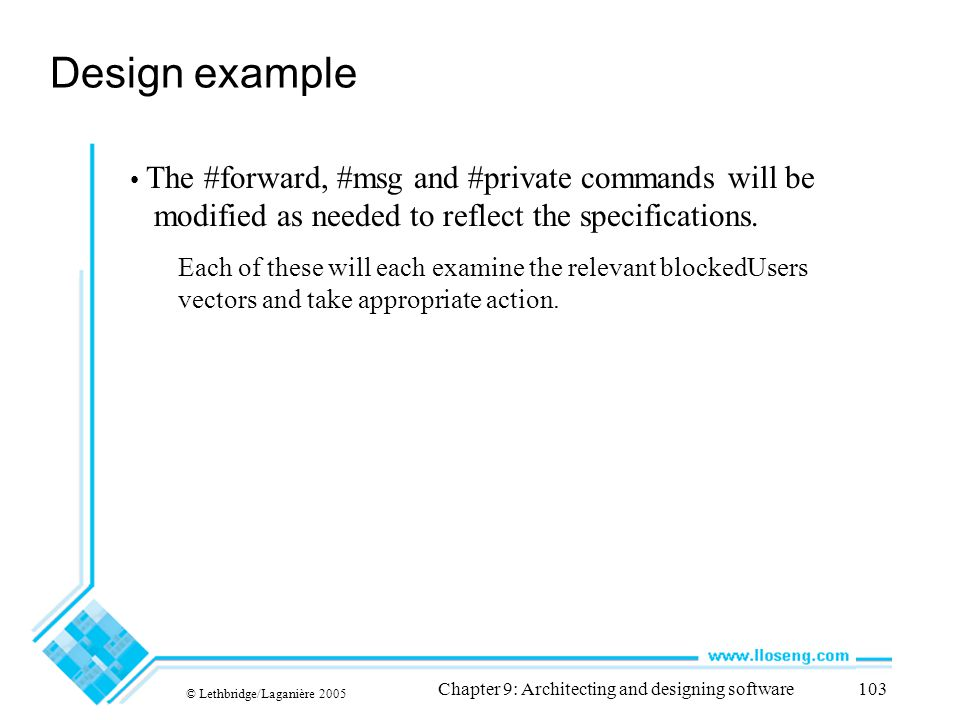 © Lethbridge/Laganière 2005 Chapter 9: Architecting and designing software103 Design example The #forward, #msg and #private commands will be modified