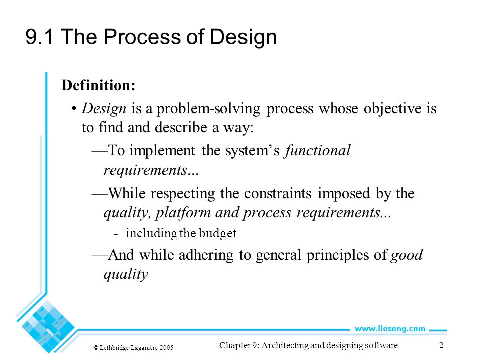 © Lethbridge/Laganière 2005 Chapter 9: Architecting and designing software2 9.1 The Process of Design Definition: Design is a problem-solving process