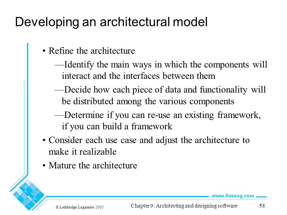 © Lethbridge/Laganière 2005 Chapter 9: Architecting and designing software58 Developing an architectural model Refine the architecture —Identify the m