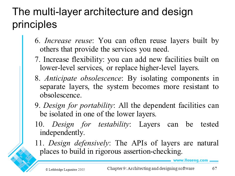 © Lethbridge/Laganière 2005 Chapter 9: Architecting and designing software67 The multi-layer architecture and design principles 6. Increase reuse: You