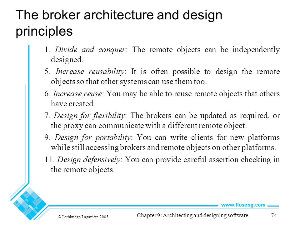 © Lethbridge/Laganière 2005 Chapter 9: Architecting and designing software74 The broker architecture and design principles 1. Divide and conquer: The