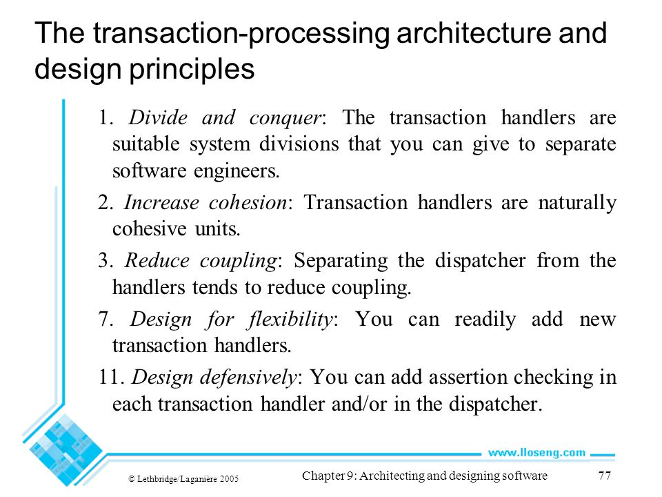 © Lethbridge/Laganière 2005 Chapter 9: Architecting and designing software77 The transaction-processing architecture and design principles 1. Divide a
