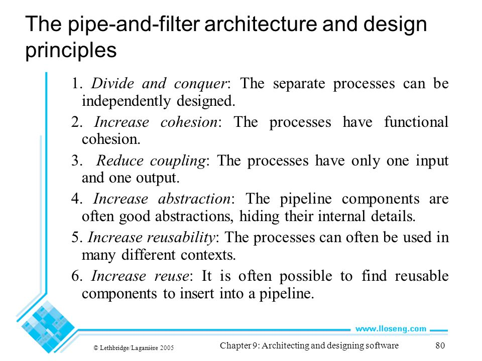© Lethbridge/Laganière 2005 Chapter 9: Architecting and designing software80 The pipe-and-filter architecture and design principles 1. Divide and conq