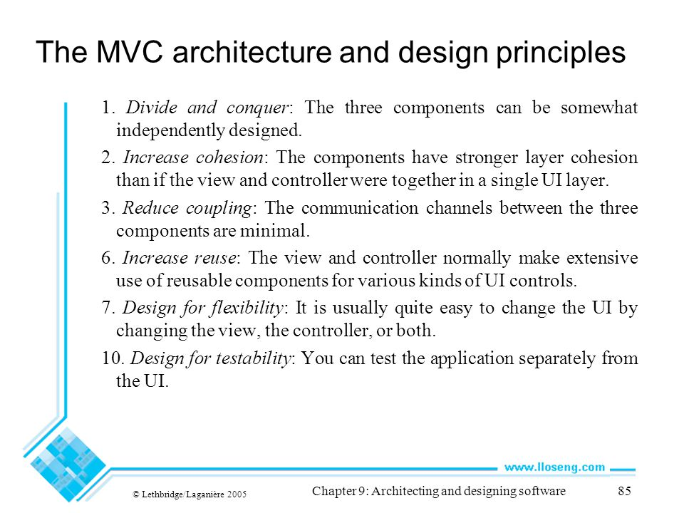 © Lethbridge/Laganière 2005 Chapter 9: Architecting and designing software85 The MVC architecture and design principles 1. Divide and conquer: The thr