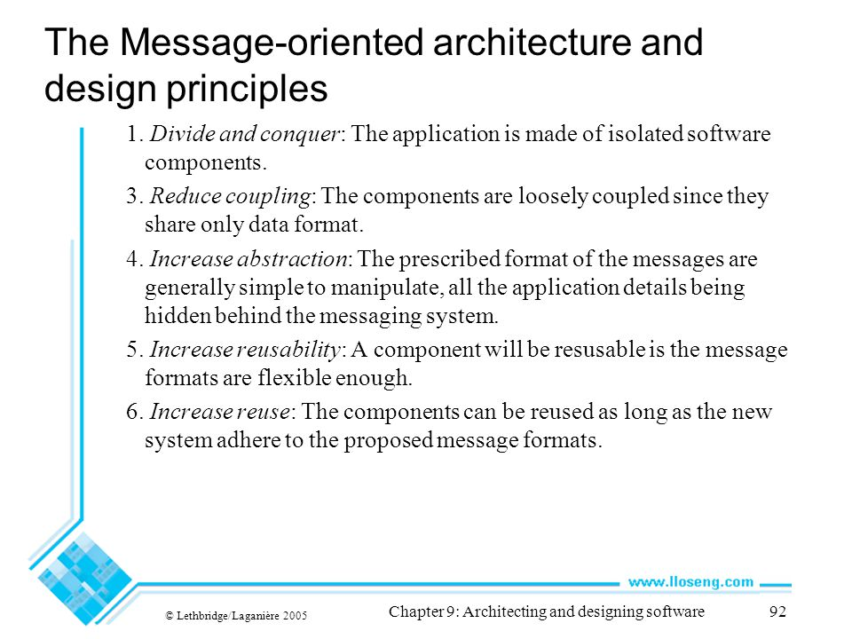 © Lethbridge/Laganière 2005 Chapter 9: Architecting and designing software92 The Message-oriented architecture and design principles 1. Divide and con