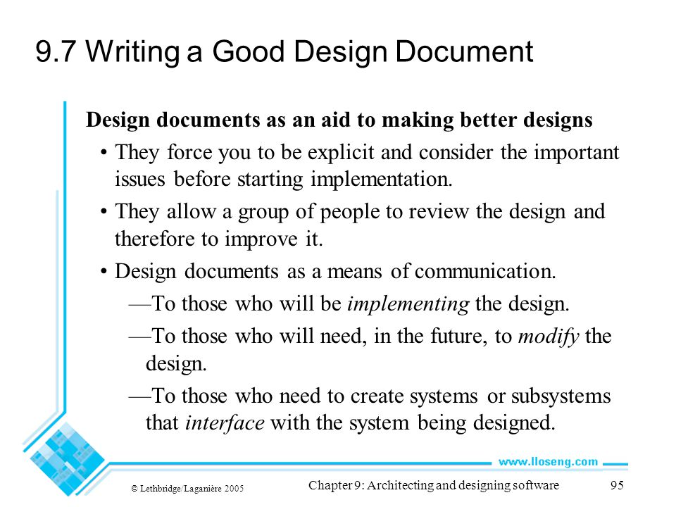 © Lethbridge/Laganière 2005 Chapter 9: Architecting and designing software95 9.7 Writing a Good Design Document Design documents as an aid to making b