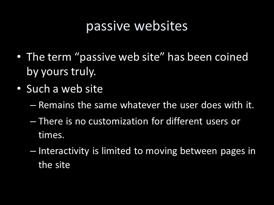 passive websites The term passive web site has been coined by yours truly.