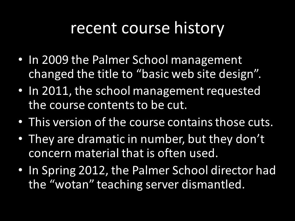 """recent course history In 2009 the Palmer School management changed the title to """"basic web site design"""". In 2011, the school management requested the"""