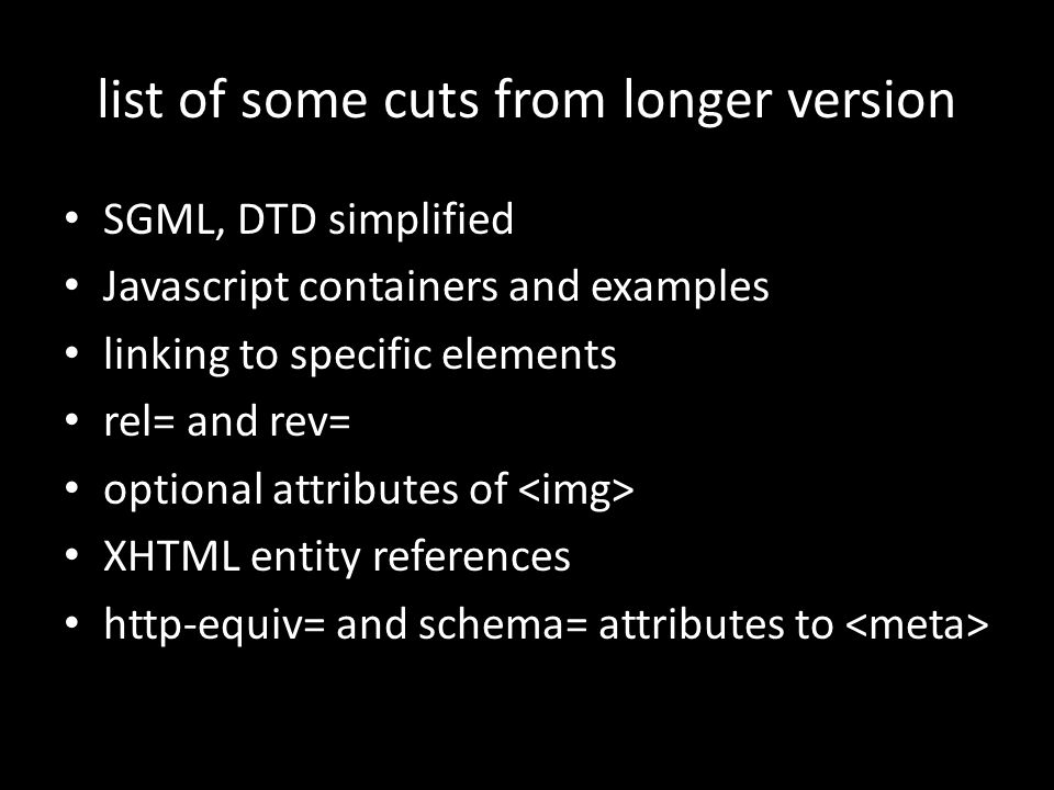 list of some cuts from longer version SGML, DTD simplified Javascript containers and examples linking to specific elements rel= and rev= optional attr
