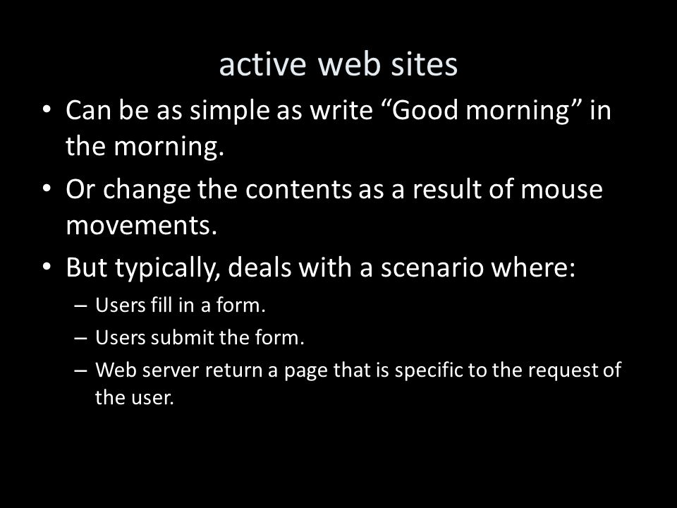 """active web sites Can be as simple as write """"Good morning"""" in the morning. Or change the contents as a result of mouse movements. But typically, deals"""