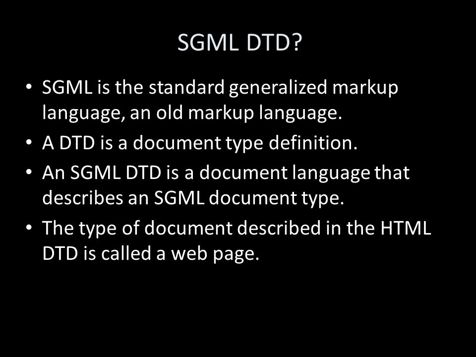 SGML DTD? SGML is the standard generalized markup language, an old markup language.