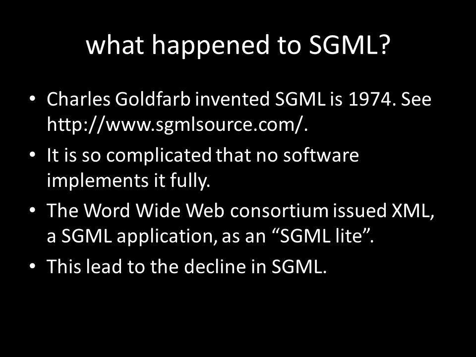 what happened to SGML. Charles Goldfarb invented SGML is 1974.