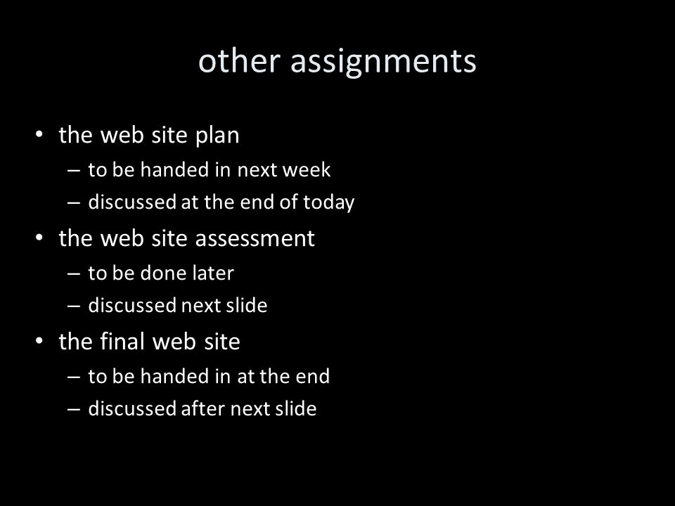 other assignments the web site plan – to be handed in next week – discussed at the end of today the web site assessment – to be done later – discussed next slide the final web site – to be handed in at the end – discussed after next slide