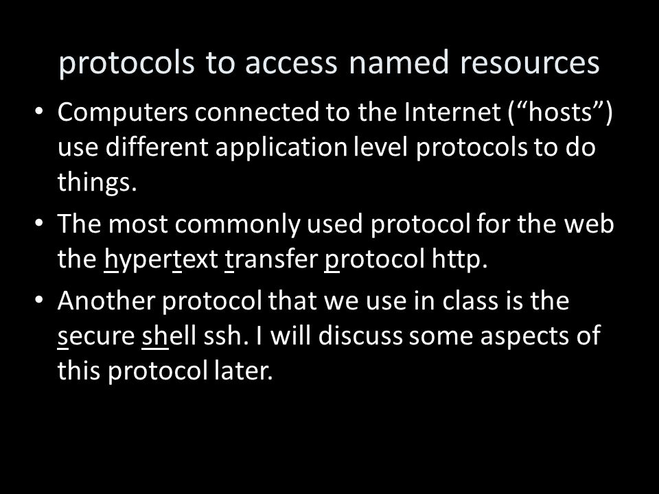 """protocols to access named resources Computers connected to the Internet (""""hosts"""") use different application level protocols to do things. The most com"""