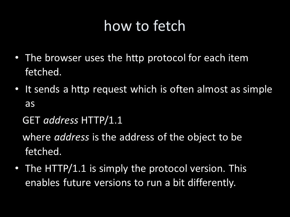 how to fetch The browser uses the http protocol for each item fetched.