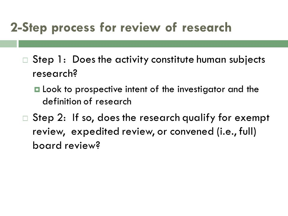 2-Step process for review of research  Step 1: Does the activity constitute human subjects research.