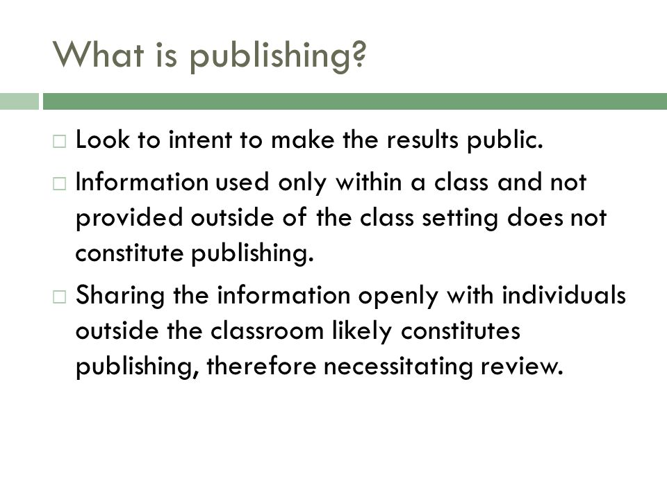What is publishing.  Look to intent to make the results public.