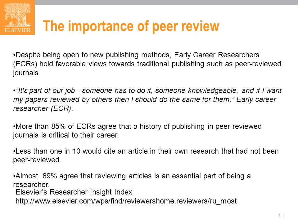 4 The importance of peer review Despite being open to new publishing methods, Early Career Researchers (ECRs) hold favorable views towards traditional publishing such as peer-reviewed journals.