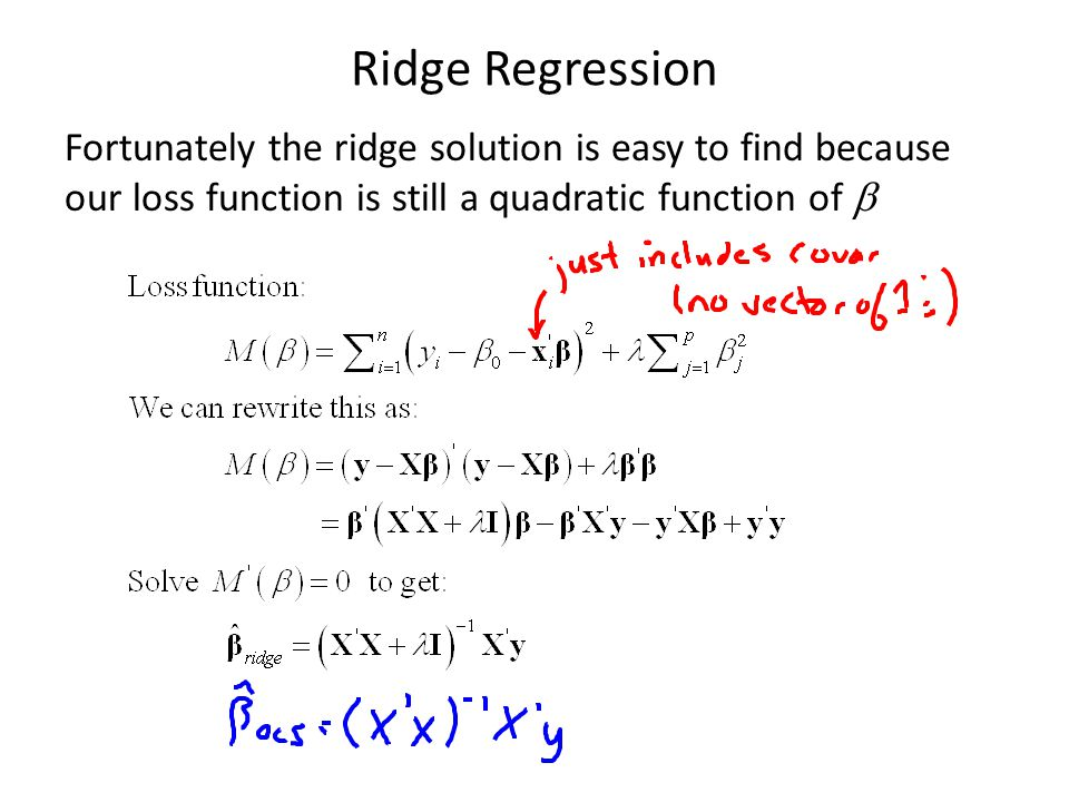 Ridge Regression Fortunately the ridge solution is easy to find because our loss function is still a quadratic function of 