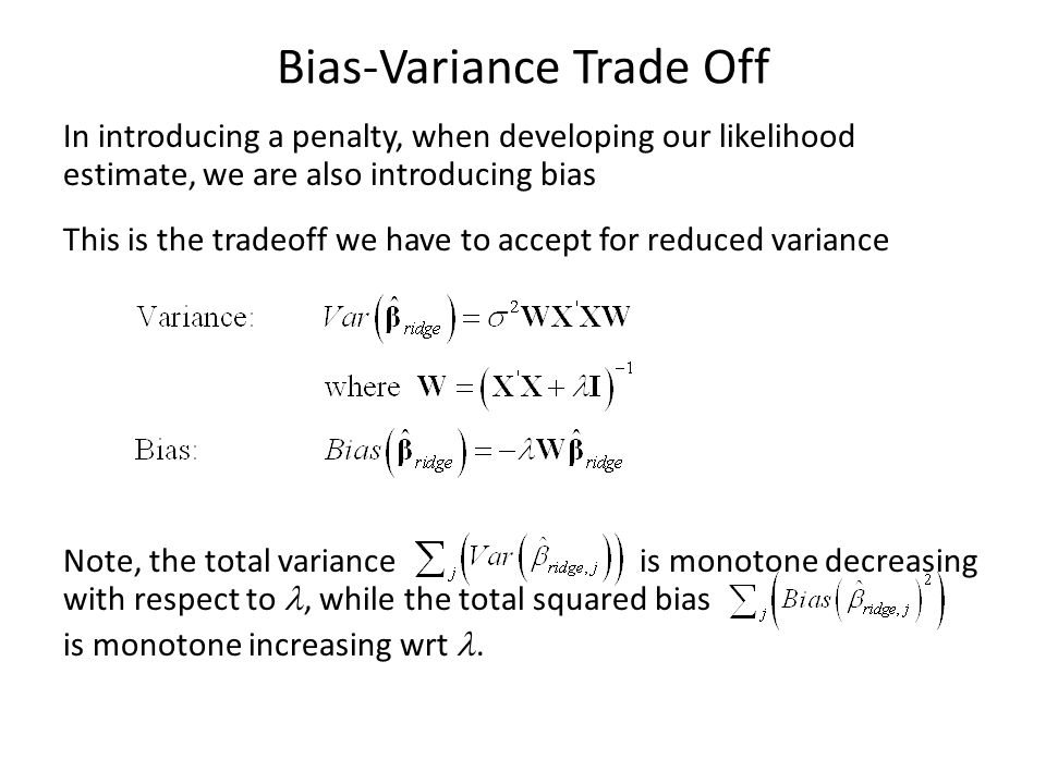 Bias-Variance Trade Off In introducing a penalty, when developing our likelihood estimate, we are also introducing bias This is the tradeoff we have t