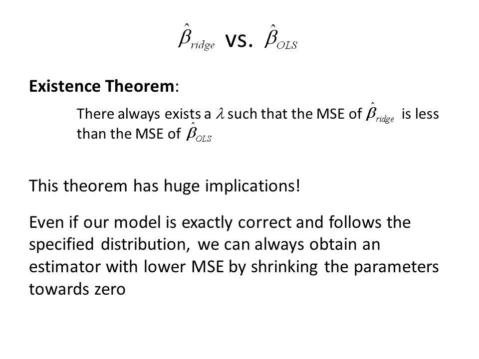 vs. Existence Theorem: There always exists a such that the MSE of is less than the MSE of This theorem has huge implications! Even if our model is exa