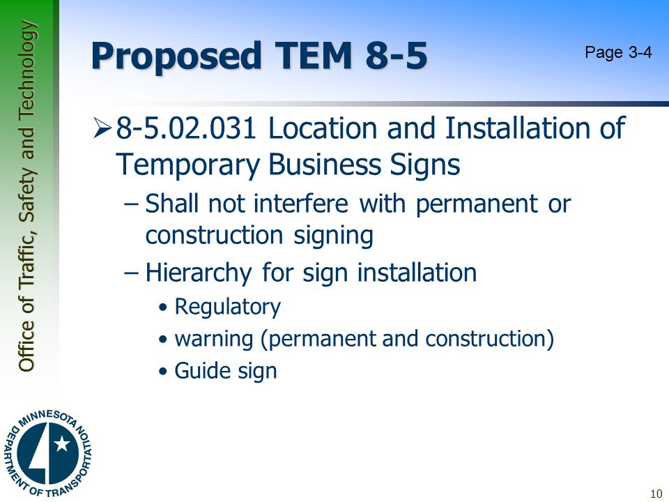 Office of Traffic, Safety and Technology Proposed TEM 8-5  8-5.02.031 Location and Installation of Temporary Business Signs –Shall not interfere with permanent or construction signing –Hierarchy for sign installation Regulatory warning (permanent and construction) Guide sign 10 Page 3-4