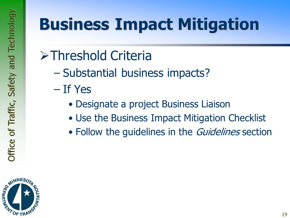 Office of Traffic, Safety and Technology Business Impact Mitigation  Threshold Criteria –Substantial business impacts.