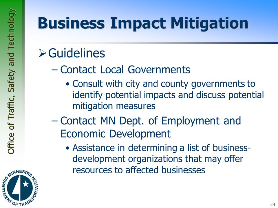 Office of Traffic, Safety and Technology Business Impact Mitigation  Guidelines –Contact Local Governments Consult with city and county governments to identify potential impacts and discuss potential mitigation measures –Contact MN Dept.