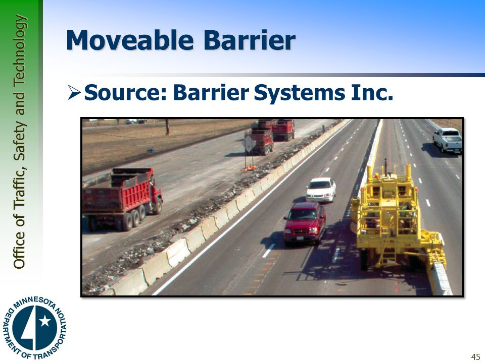 Office of Traffic, Safety and Technology Moveable Barrier  Source: Barrier Systems Inc. 45