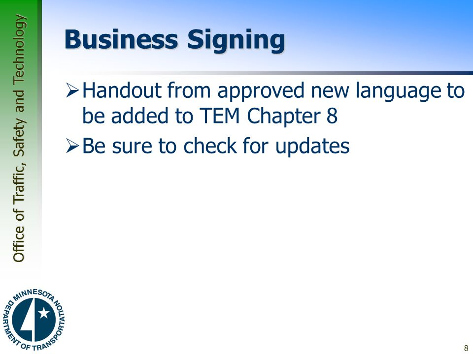 Office of Traffic, Safety and Technology Business Signing  Handout from approved new language to be added to TEM Chapter 8  Be sure to check for updates 8
