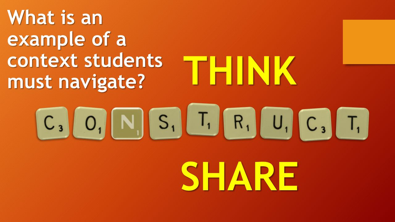 THINKSHARE What is an example of a context students must navigate