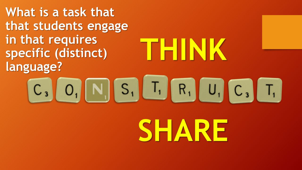 THINKSHARE What is a task that that students engage in that requires specific (distinct) language