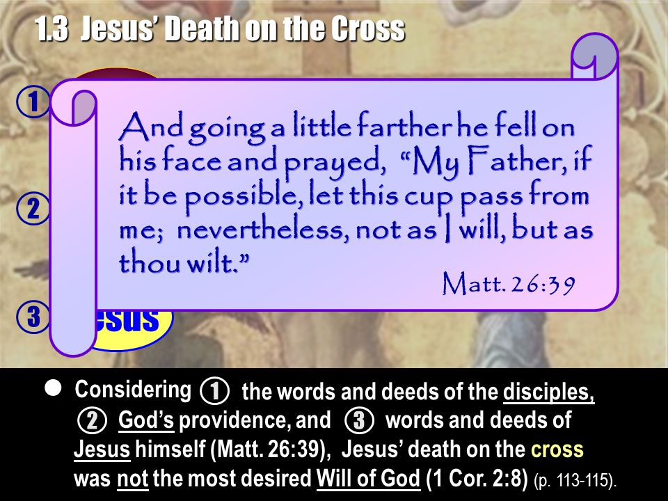 1 2 3 Jesus 1.3 Jesus' Death on the Cross Disciples God's Will Not 23 Considering  1 the words and deeds of the disciples, God's providence, andwords and deeds of Jesus himself (Matt.