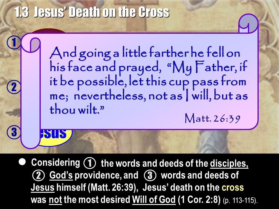 1 2 3 Jesus 1.3 Jesus' Death on the Cross Disciples God's Will Not 23 Considering  1 the words and deeds of the disciples, God's providence, andwords and deeds of Jesus himself (Matt.