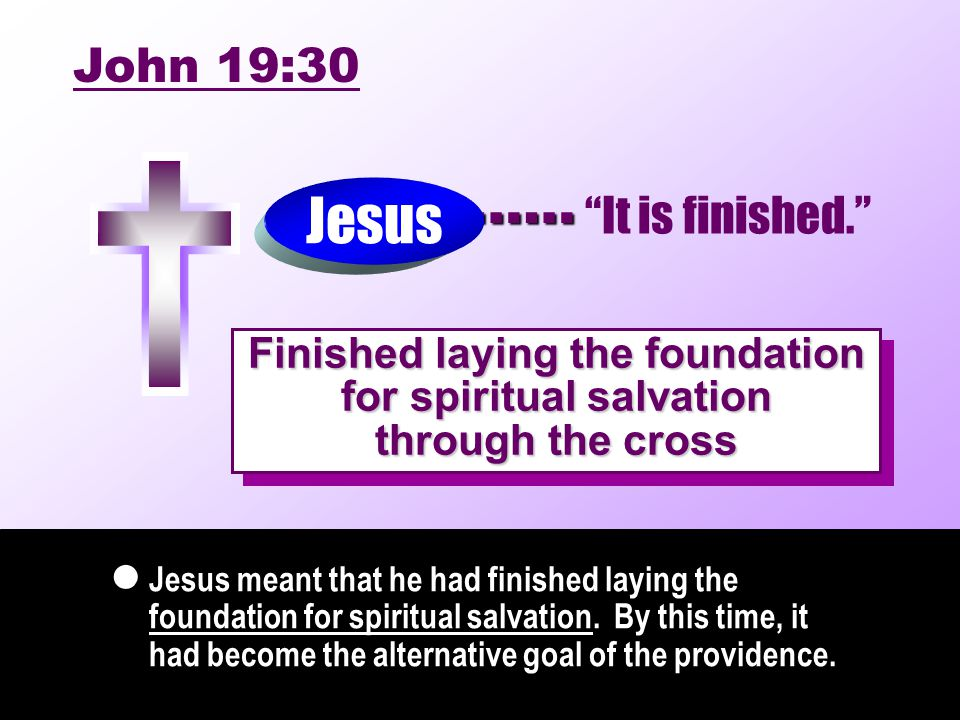 …… Jesus meant that he had finished laying the foundation for spiritual salvation. By this time, it had become the alternative goal of the providence.