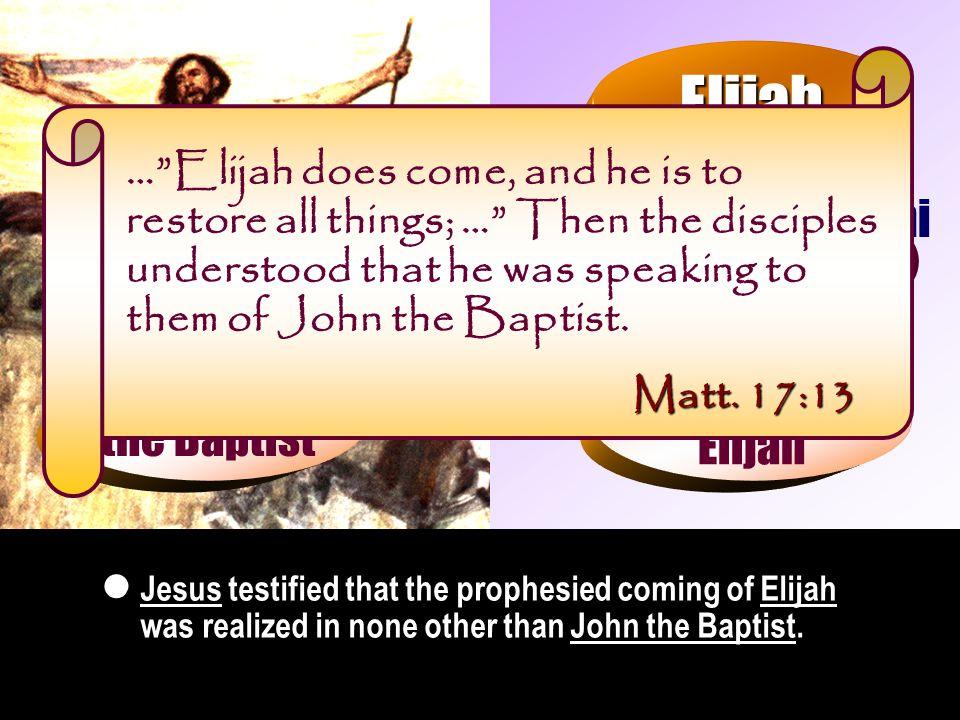 Malachi ( Mal. 4:5 ) Elijah John the Baptist Come again Returning Elijah Matt.