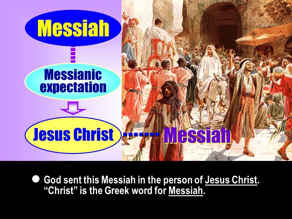 ……. ……. King Messiah Messianic expectation Savior ( King ) Jesus Christ …….