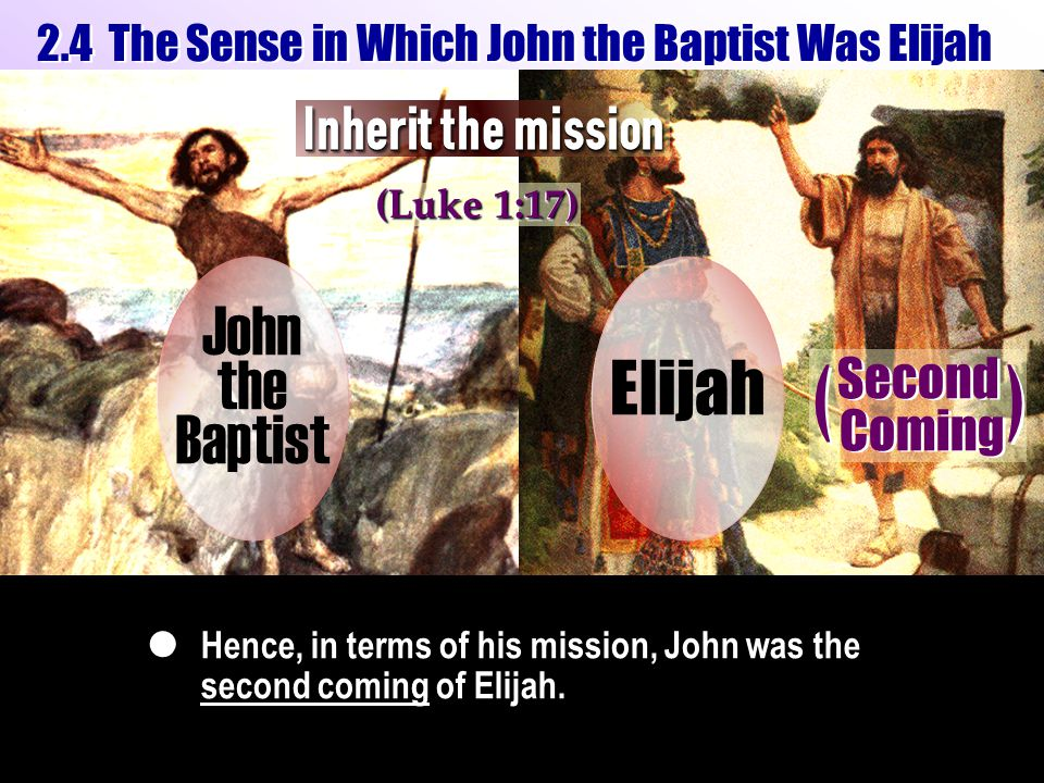 2.4 The Sense in Which John the Baptist Was Elijah Hence, in terms of his mission, John was the second coming of Elijah.  Second Coming ( ( ) ) (Luke