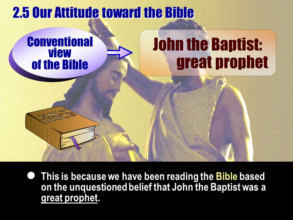 This is because we have been reading the Bible based on the unquestioned belief that John the Baptist was a great prophet.  John the Baptist: great p