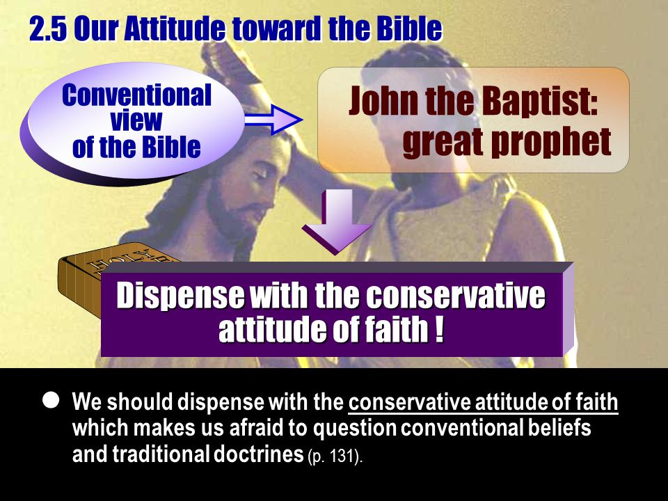 We should dispense with the conservative attitude of faith which makes us afraid to question conventional beliefs and traditional doctrines (p. 131).