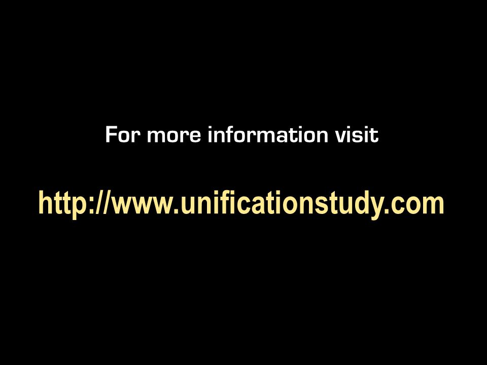 For more information visit http://www.unificationstudy.com