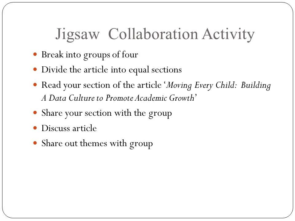 Jigsaw Collaboration Activity Break into groups of four Divide the article into equal sections Read your section of the article 'Moving Every Child: B
