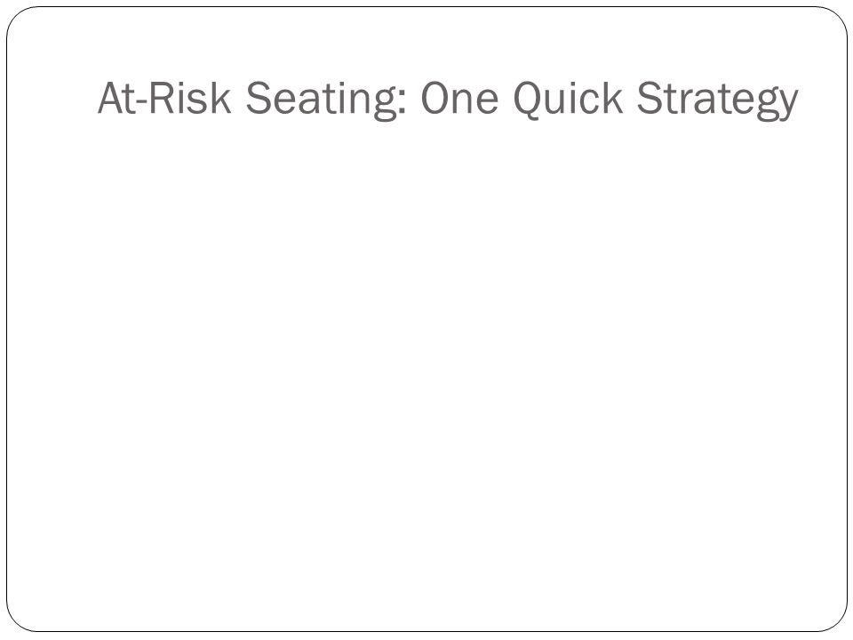 At-Risk Seating: One Quick Strategy